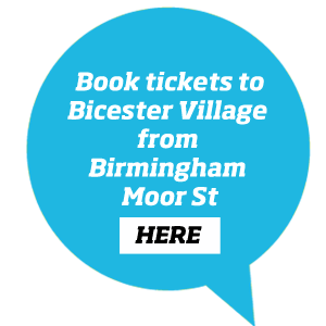 Book train tickets to Bicester Village from Birmingham Moor St here